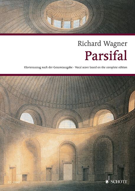 Parsifal WWV 111. Ein Bühnenweihfestspiel in drei Aufzügen
