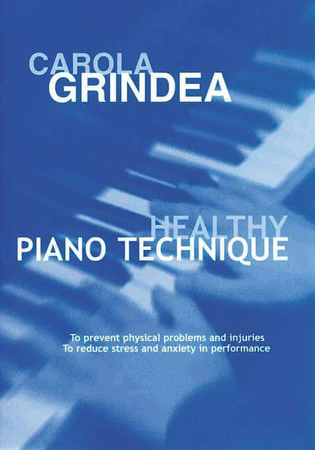 Healthy Piano Technique. To prevent Physical Problems and In