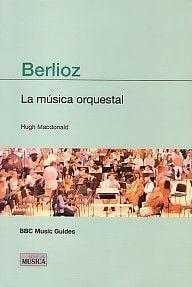 Berlioz (La Música Orquestal) (BBC Guías)
