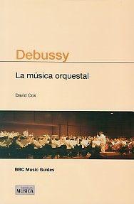 Debussy (La Música Orquestal) (BBC Guías)