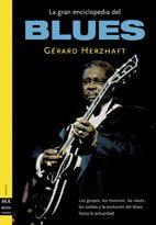 La Gran Enciclopedia Del Blues Los grupos - los músicos - los estilos - la evolución blues hasta actualidad)