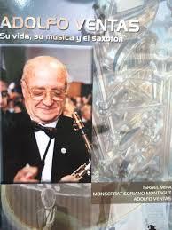 Adolfo Ventas su vida, su musica y el saxofon