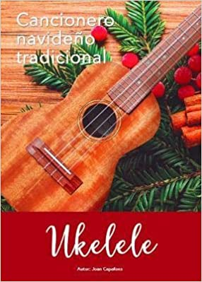 Cancionero  Navideño Tradicional Para Ukelele .Capafons