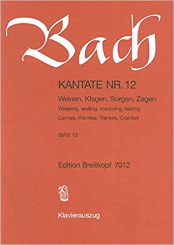 Weeping, wailing, mourning, fearing BWV 12