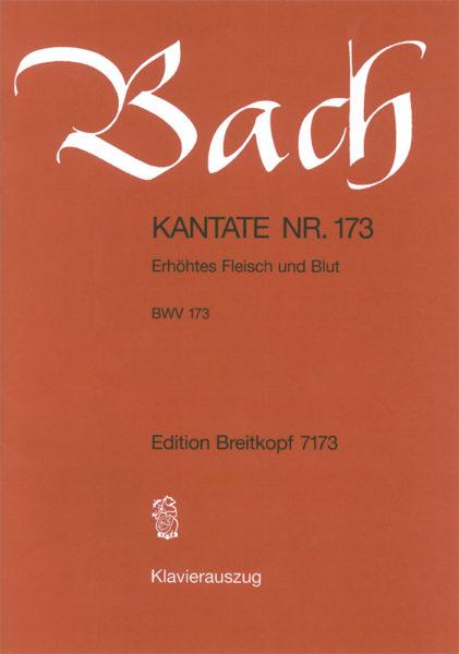 Erhoehtes Fleisch und Blut BWV 173